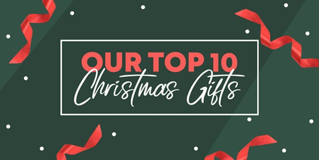 Our Top 10 Christmas Gifts